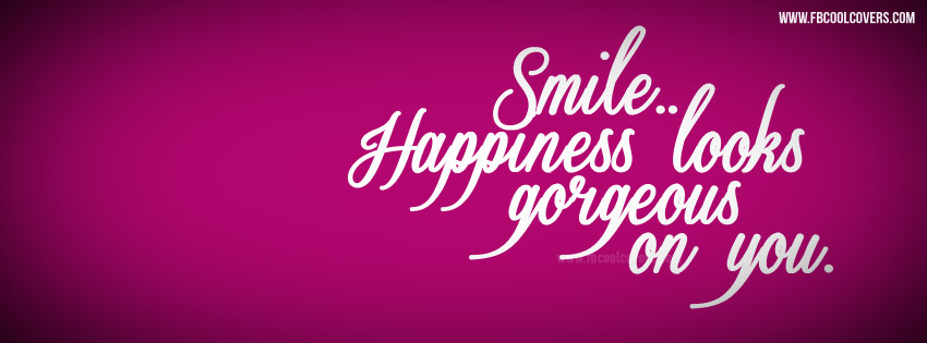 Smile Happiness Looks Gorgeous | Quotes Fb Cover | Facebook ...