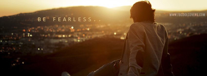 Be Fearless Facebook Cover Boys Quotes Cover Photos Girls Covers