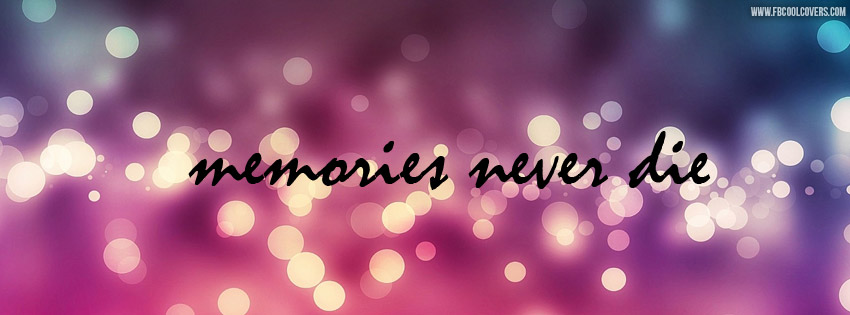Memories Never Die | Quotes Fb Covers | Quotes Timeline Pictures