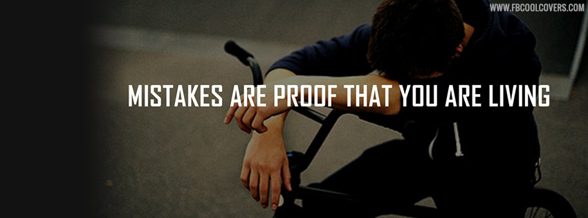 Mistakes Are Proof Quotes Cover Photos Sad Quotes Facebook Covers