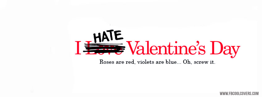 I Hate Valentines Day Fb Covers Facebook Covers Valentines Covers